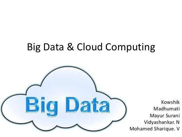 Big Data & Cloud Computing Kowshik Madhumati Mayur Surani Vidyashankar. N Mohamed Sharique. V