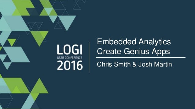 Embedded Analytics Create Genius Apps Chris Smith & Josh Martin