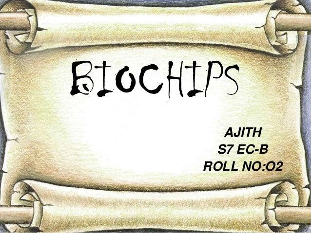 BIOCHIPS        AJITH       S7 EC-B      ROLL NO:O2