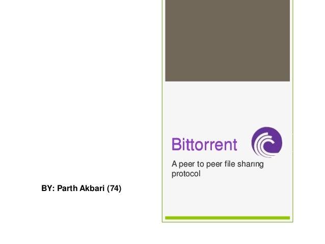 Bittorrent A peer to peer file sharing protocol Bittorrent A peer to peer file sharing protocol BY: Parth Akbari (74)
