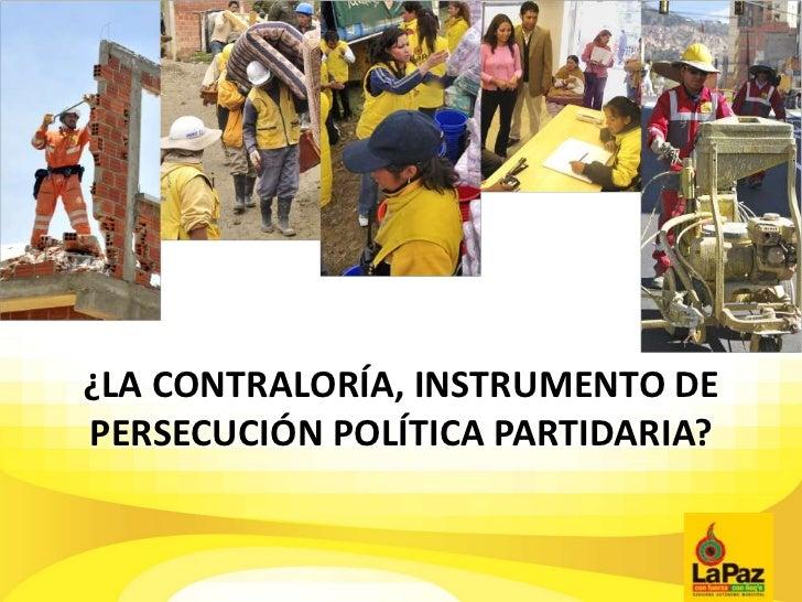 ¿LA CONTRALORÍA, INSTRUMENTO DEPERSECUCIÓN POLÍTICA PARTIDARIA?