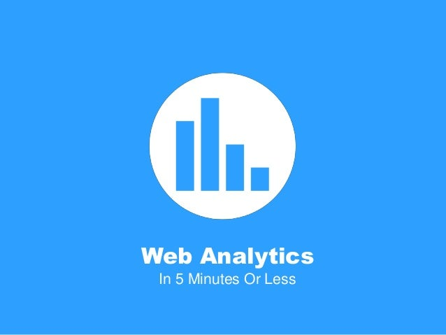 Web Analytics In 5 Minutes Or Less