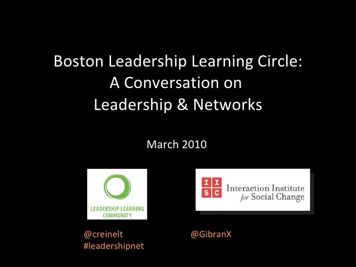 Boston Leadership Learning Circle: A Conversation on  Leadership & Networks March 2010  @creinelt  @GibranX #leadershipnet