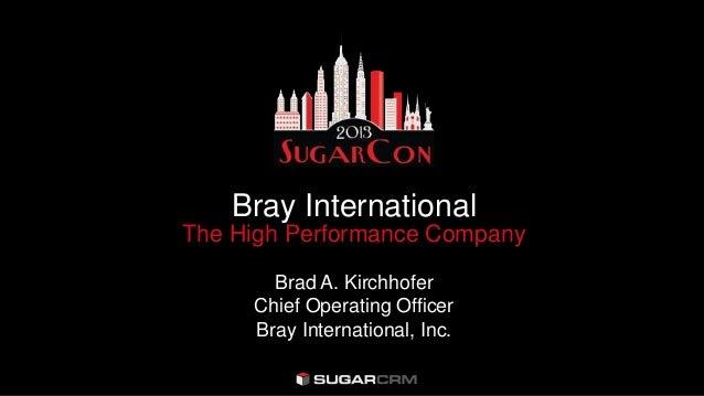 Bray InternationalThe High Performance CompanyBrad A. KirchhoferChief Operating OfficerBray International, Inc.