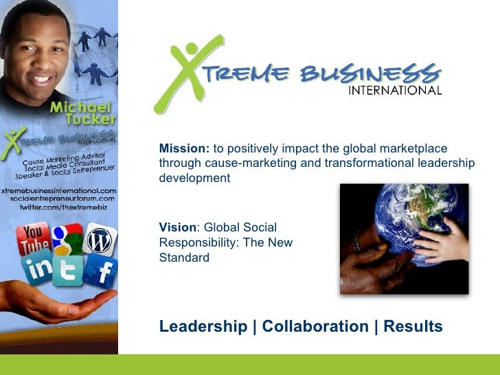 Mission:  to positively impact the global marketplace through cause-marketing and transformational leadership development ...