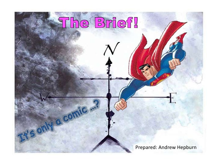 The Brief! It's only a comic …? Prepared: Andrew Hepburn
