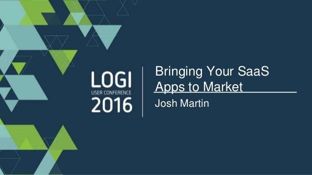 Bringing Your SaaS Apps to Market Josh Martin