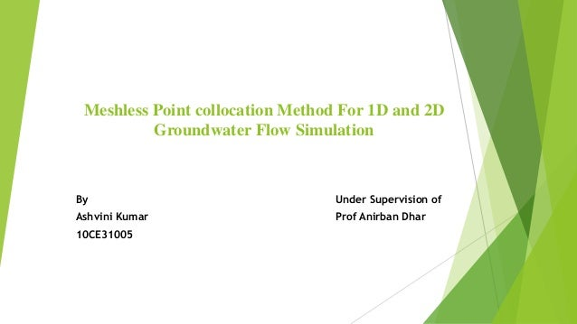 Meshless Point collocation Method For 1D and 2D  Groundwater Flow Simulation  By Under Supervision of  Ashvini Kumar Prof ...