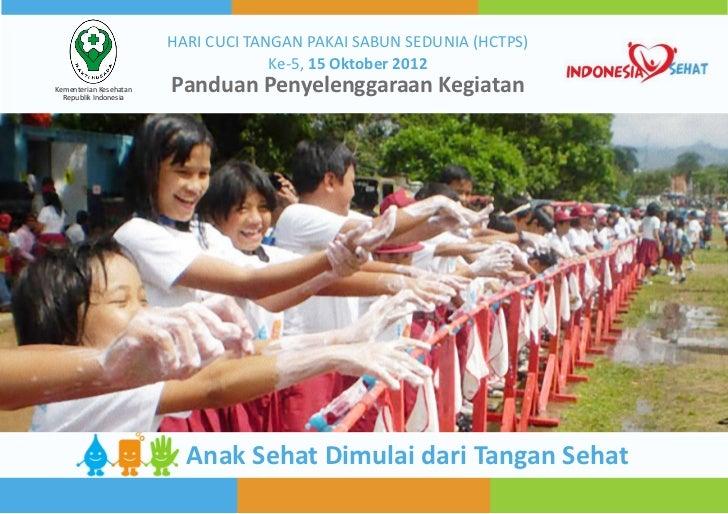 HARI CUCI TANGAN PAKAI SABUN SEDUNIA (HCTPS)                                     Ke-5, 15 Oktober 2012Kementerian Kesehata...