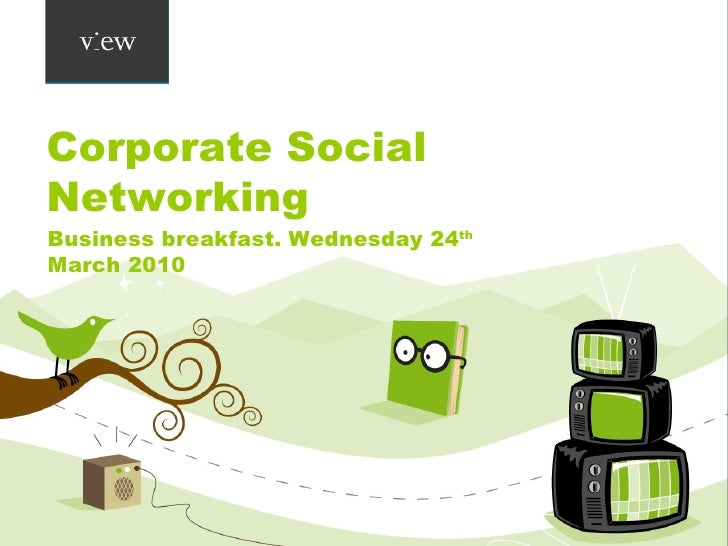 Corporate Social Networking Business breakfast. Wednesday 24 th  March 2010