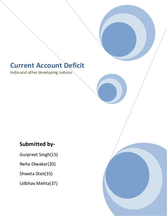 Submitted by- Gurpreet Singh(15) Neha Diwakar(20) Shweta Dixit(35) Udbhav Mehta(37) Current Account Deficit India and othe...