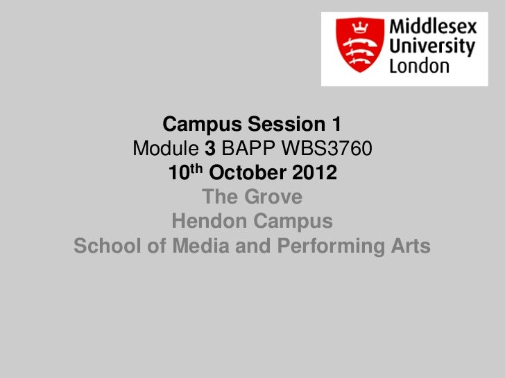 Campus Session 1     Module 3 BAPP WBS3760         10th October 2012             The Grove          Hendon CampusSchool of...