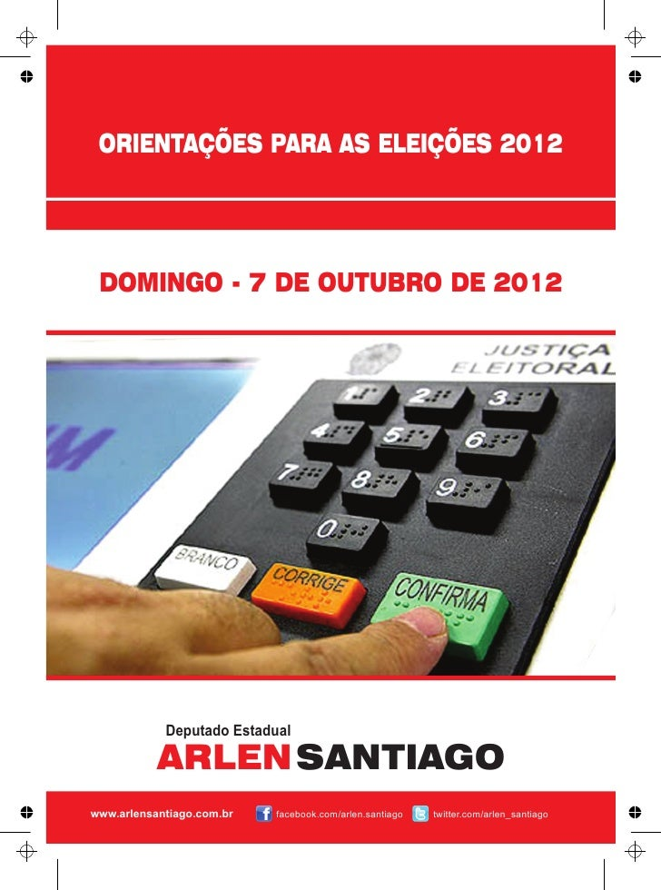 ORIENTAÇÕES PARA AS ELEIÇÕES 2012 DOMINGO - 7 DE OUTUBRO DE 2012            Deputado Estadual           ARLEN SANTIAGOwww....