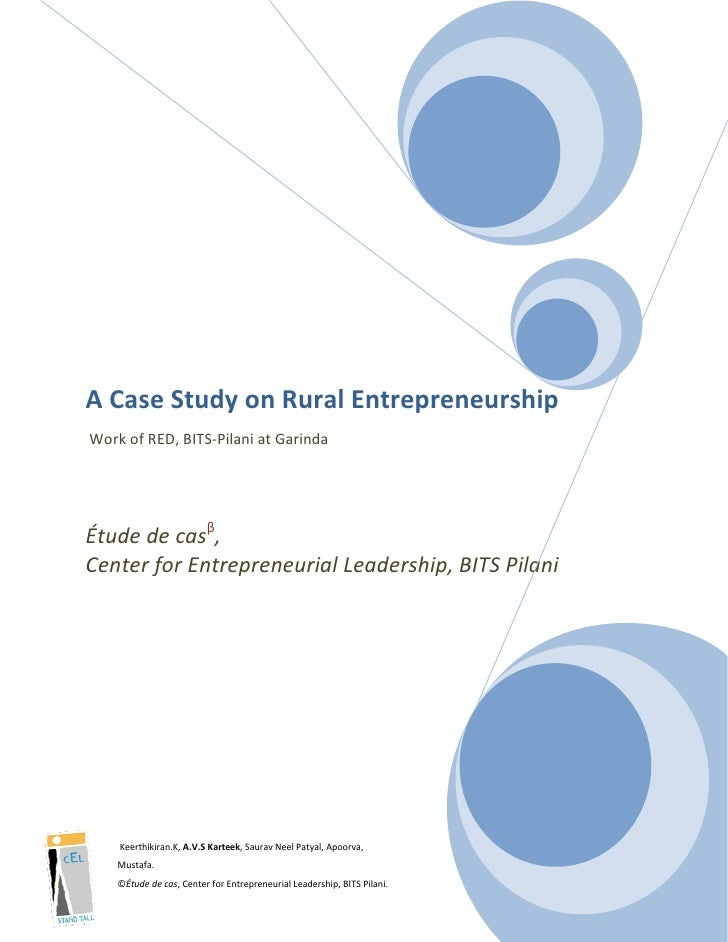 A Case Study on Rural Entrepreneurship Work of RED, BITS-Pilani at Garinda     Étude de casβ, Center for Entrepreneurial L...