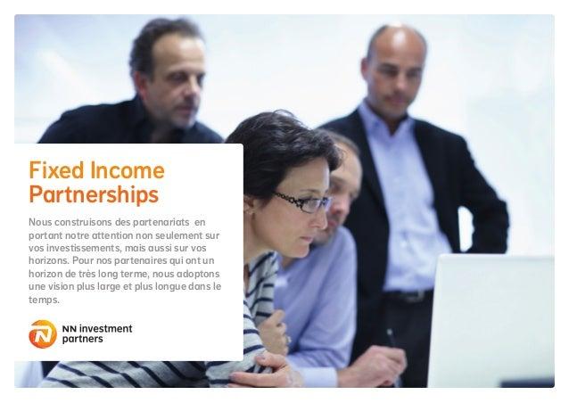 Fixed Income Partnerships Nous construisons des partenariats en portant notre attention non seulement sur vos investisseme...