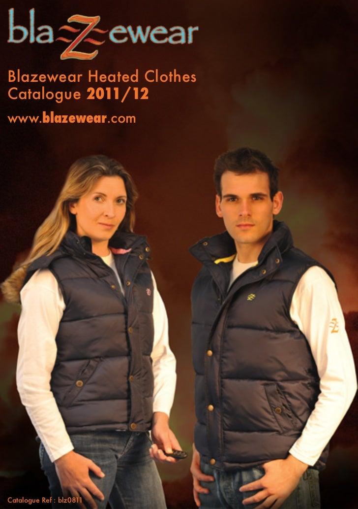 Blazewear Heated ClothesCatalogue 2011/12www.blazewear.comCatalogue Ref : blz0811