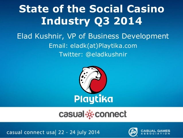 State of the Social Casino Industry Q3 2014 Elad Kushnir, VP of Business Development Email: eladk(at)Playtika.com Twitter:...