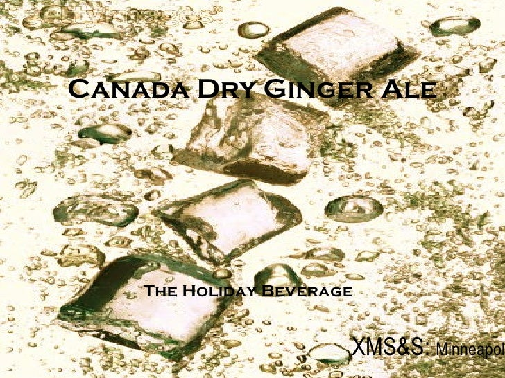 Canada Dry Ginger Ale XMS&S:  Minneapolis  The Holiday Beverage
