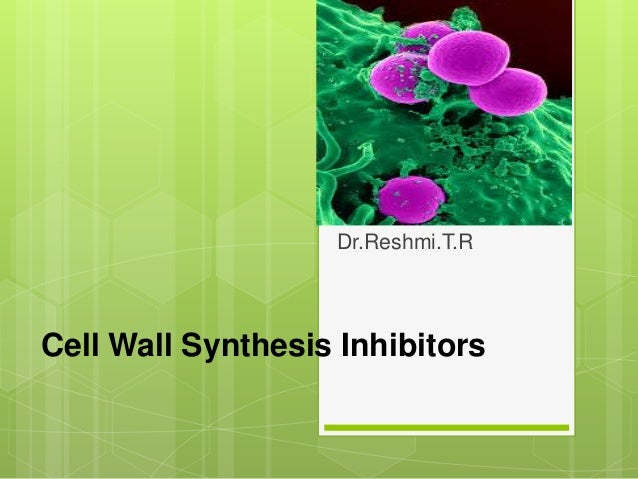 Cell Wall Synthesis Inhibitors Dr.Reshmi.T.R