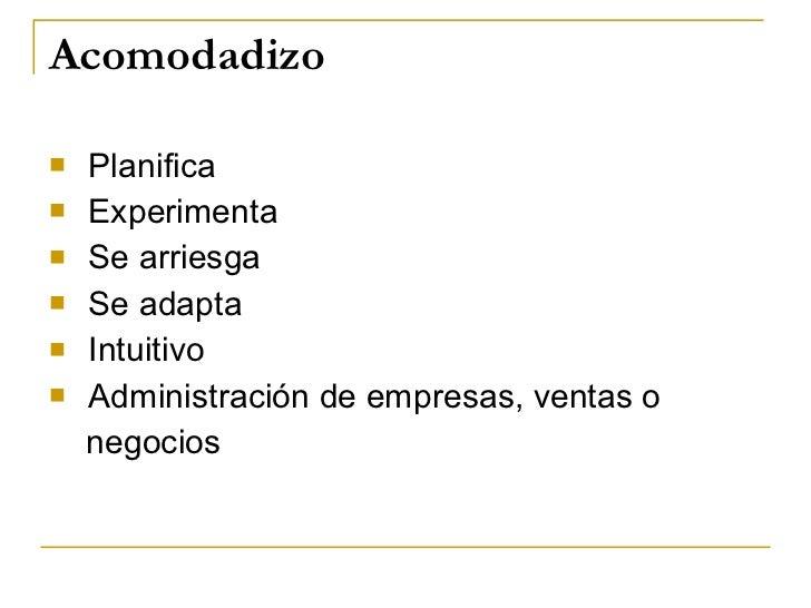 Acomodadizo <ul><li>Planifica </li></ul><ul><li>Experimenta </li></ul><ul><li>Se arriesga </li></ul><ul><li>Se adapta </li...