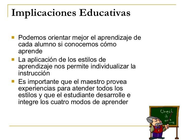 Implicaciones Educativas <ul><li>Podemos orientar mejor el aprendizaje de cada alumno si conocemos cómo aprende </li></ul>...