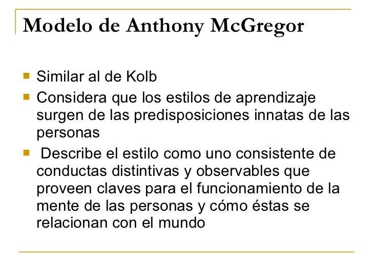 Modelo de Anthony McGregor <ul><li>Similar al de Kolb </li></ul><ul><li>Considera que los estilos de aprendizaje surgen de...