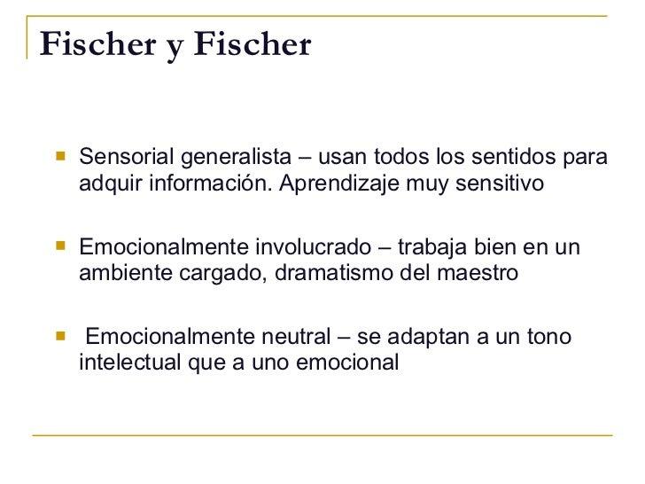 Fischer y Fischer <ul><li>Sensorial generalista – usan todos los sentidos para adquir información. Aprendizaje muy sensiti...
