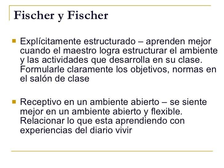 Fischer y Fischer <ul><li>Explícitamente estructurado – aprenden mejor cuando el maestro logra estructurar el ambiente y l...