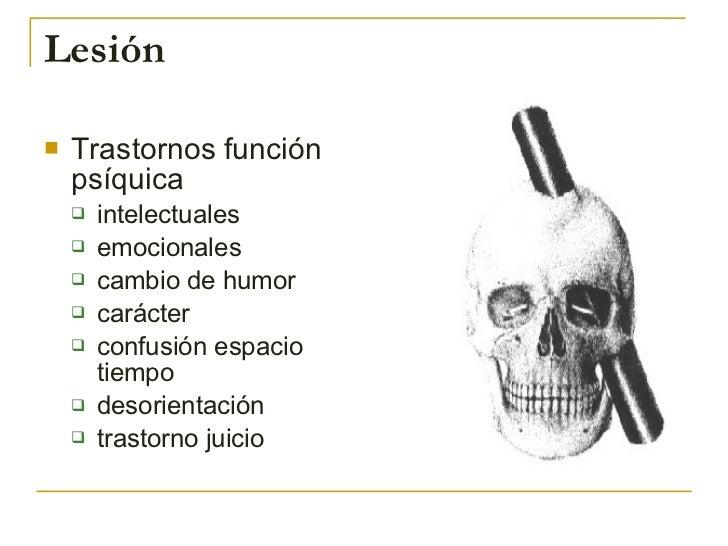 Lesión <ul><li>Trastornos función psíquica </li></ul><ul><ul><li>intelectuales </li></ul></ul><ul><ul><li>emocionales </li...
