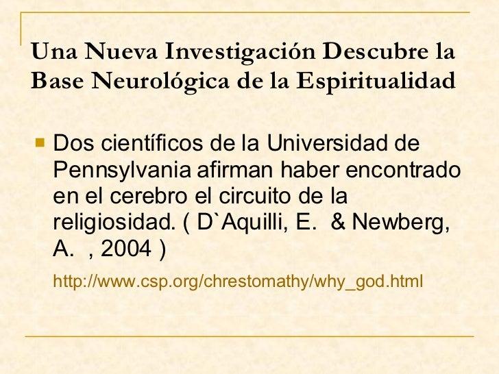 Una Nueva Investigación Descubre la Base Neurológica de la Espiritualidad <ul><li>Dos científicos de la Universidad de Pen...