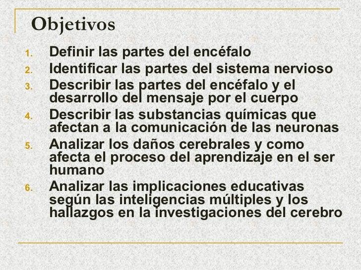 Objetivos <ul><li>Definir las partes del encéfalo </li></ul><ul><li>Identificar las partes del sistema nervioso </li></ul>...