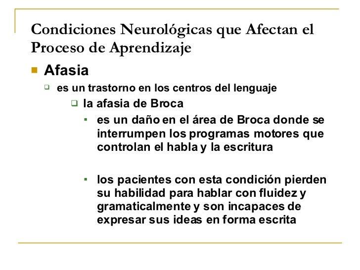Condiciones Neurológicas que Afectan el Proceso de Aprendizaje <ul><li>Afasia </li></ul><ul><ul><li>es un trastorno en los...