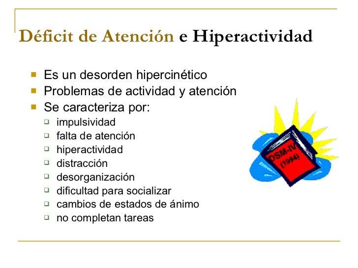 Déficit  de  Atención   e Hiperactividad <ul><li>Es un desorden hipercinético </li></ul><ul><li>Problemas de actividad y a...