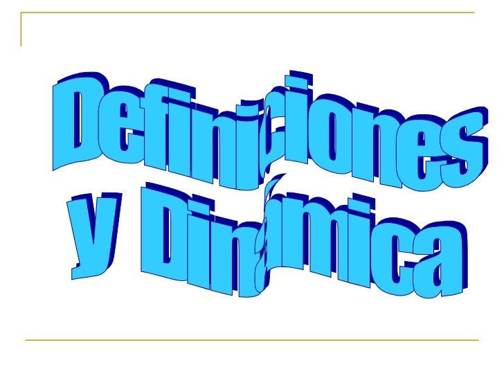Definiciones  y  Dinámica