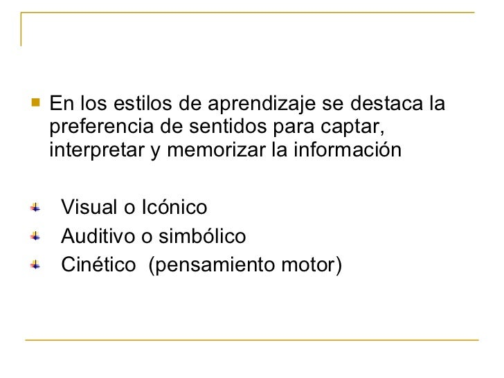 <ul><li>En los estilos de aprendizaje se destaca la preferencia de sentidos para captar, interpretar y memorizar la inform...