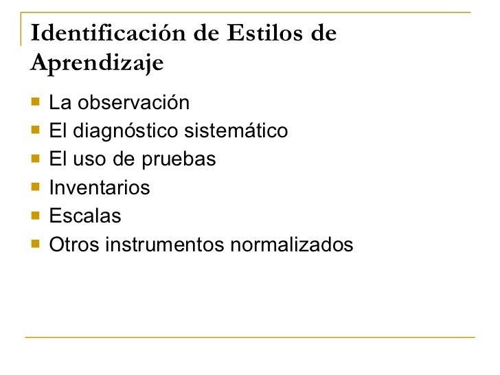 Identificación de Estilos de Aprendizaje <ul><li>La observación </li></ul><ul><li>El diagnóstico sistemático </li></ul><ul...