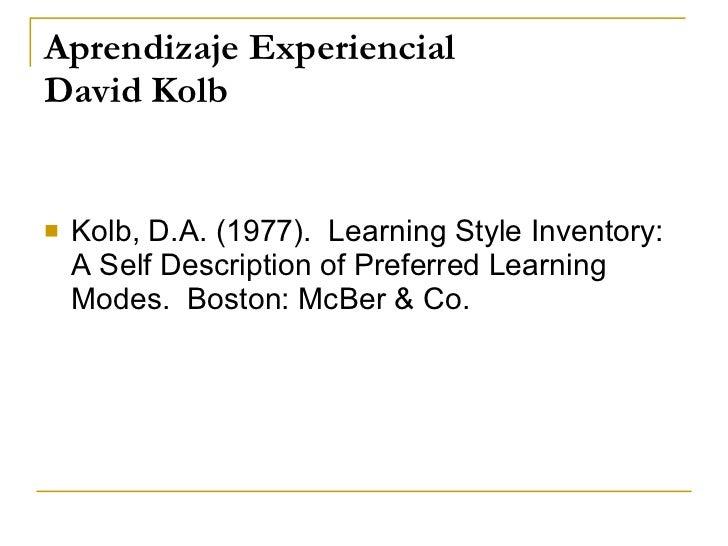 Aprendizaje Experiencial David Kolb <ul><li>Kolb, D.A. (1977).  Learning Style Inventory: A Self Description of Preferred ...