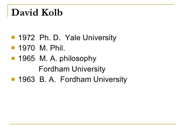 David Kolb <ul><li>1972  Ph. D.  Yale University </li></ul><ul><li>1970  M. Phil. </li></ul><ul><li>1965  M. A. philosophy...