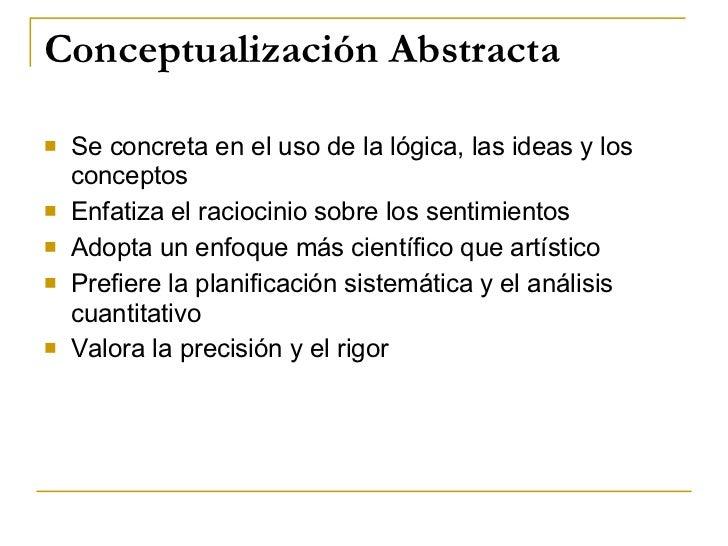 Conceptualización Abstracta <ul><li>Se concreta en el uso de la lógica, las ideas y los conceptos </li></ul><ul><li>Enfati...