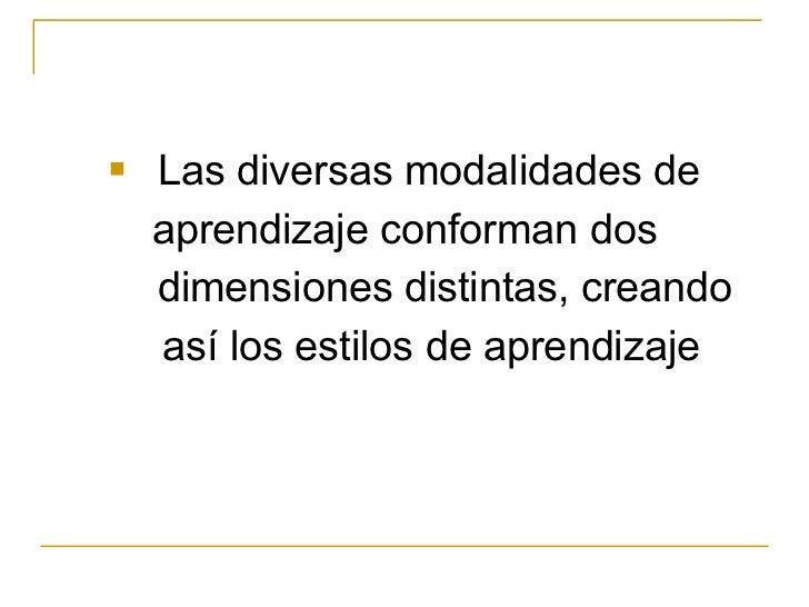 <ul><li>Las diversas modalidades de </li></ul><ul><li>aprendizaje conforman dos  </li></ul><ul><li>dimensiones distintas, ...