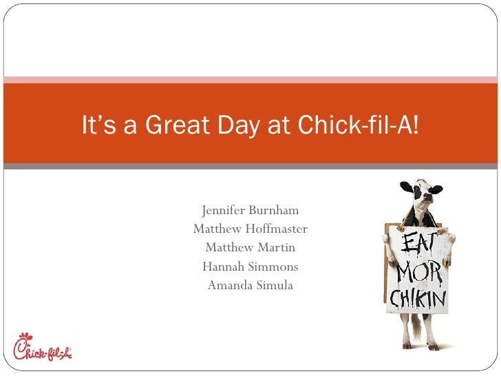 Jennifer Burnham Matthew Hoffmaster Matthew Martin Hannah Simmons Amanda Simula It's a Great Day at Chick-fil-A!