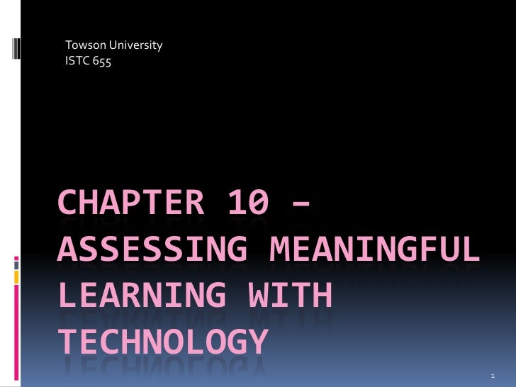 Towson University ISTC 655     CHAPTER 10 – ASSESSING MEANINGFUL LEARNING WITH TECHNOLOGY                        1