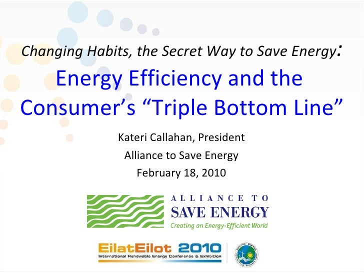 """Changing Habits, the Secret Way to Save Energy : Energy Efficiency and the  Consumer's """"Triple Bottom Line"""" Kateri Callaha..."""