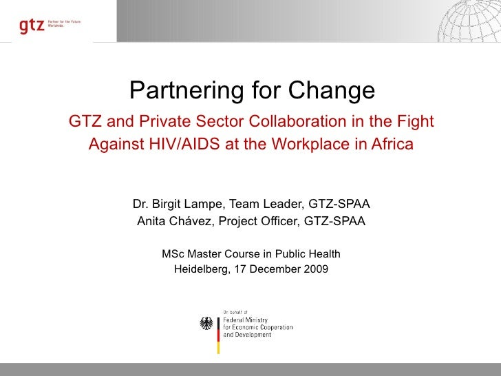 Partnering for Change GTZ and Private Sector Collaboration in the Fight Against HIV/AIDS at the Workplace in Africa Dr. Bi...