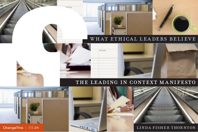what ethical leaders believe  the leading in context manifesto  ChangeThis | 110.00 111.04  linda fisher thornton