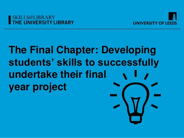 The Final Chapter: Developing students' skills to successfully undertake their final year project