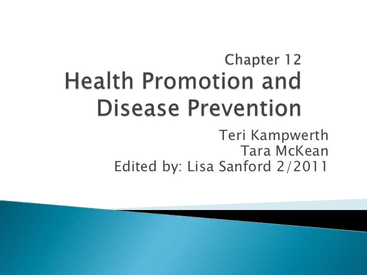 Chapter 12Health Promotion and Disease Prevention<br />Teri Kampwerth<br />Tara McKean<br />Edited by: Lisa Sanford 2/201...