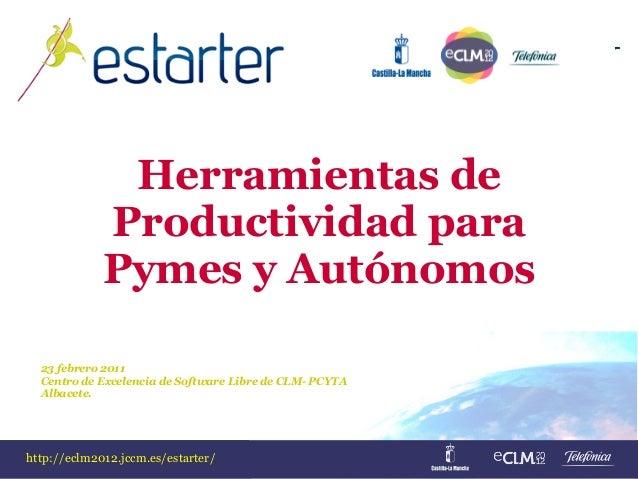 http://eclm2012.jccm.es/estarter/http://eclm2012.jccm.es/estarter/ Herramientas de Productividad para Pymes y Autónomos 23...