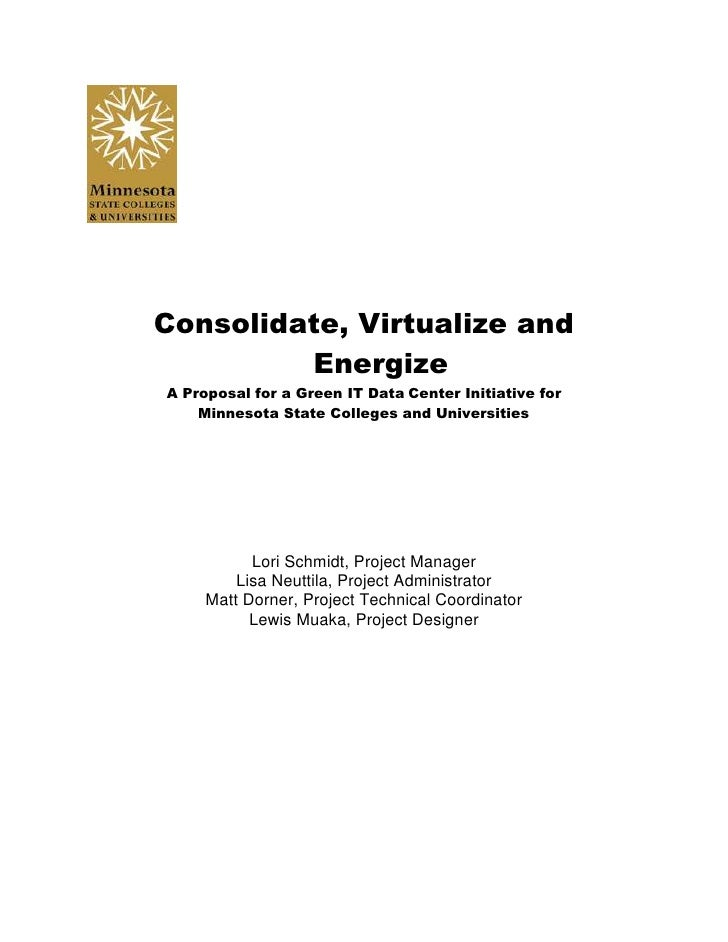 Consolidate, Virtualize and Energize<br />A Proposal for a Green IT Data Center Initiative for <br />Minnesota State Colle...