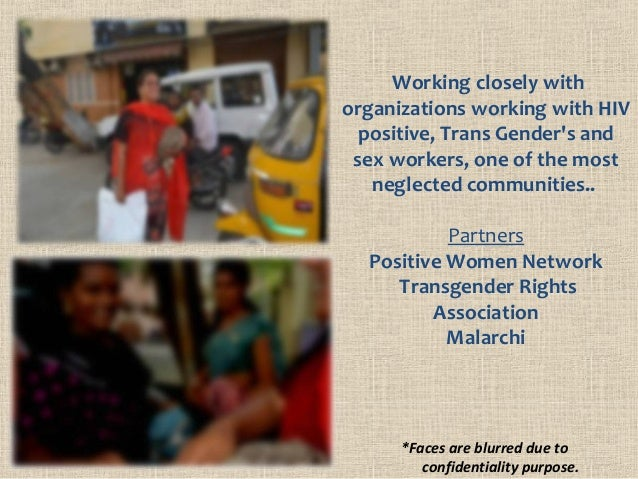Working closely with organizations working with HIV positive, Trans Gender's and sex workers, one of the most neglected co...